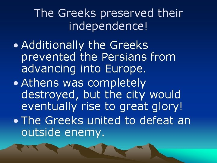 The Greeks preserved their independence! • Additionally the Greeks prevented the Persians from advancing