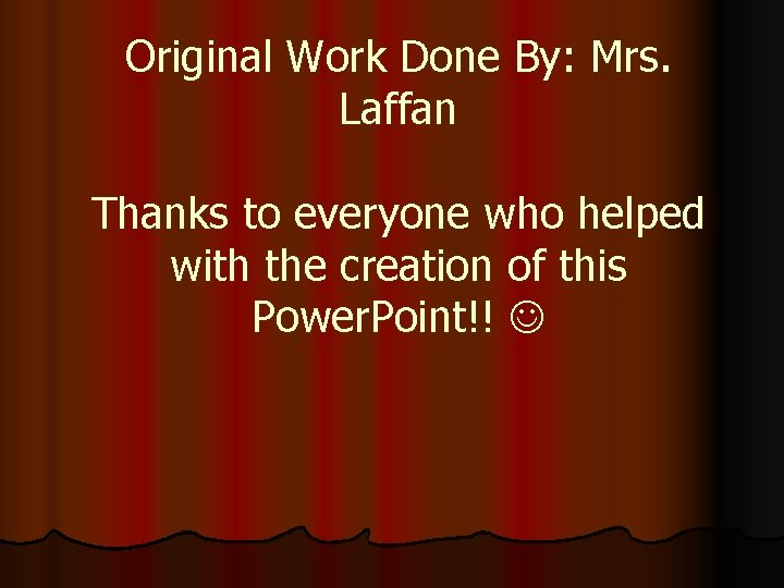 Original Work Done By: Mrs. Laffan Thanks to everyone who helped with the creation