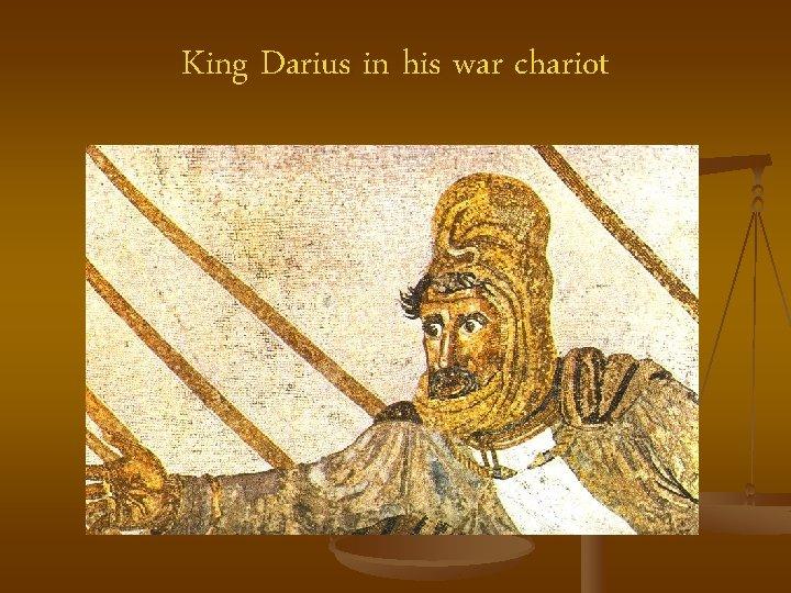 King Darius in his war chariot