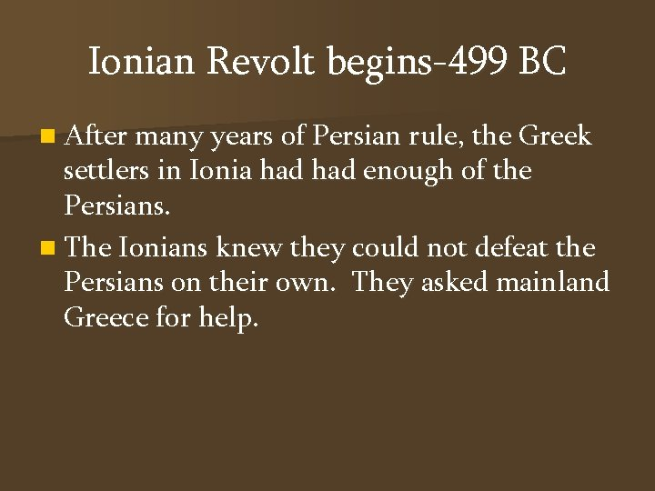 Ionian Revolt begins-499 BC n After many years of Persian rule, the Greek settlers