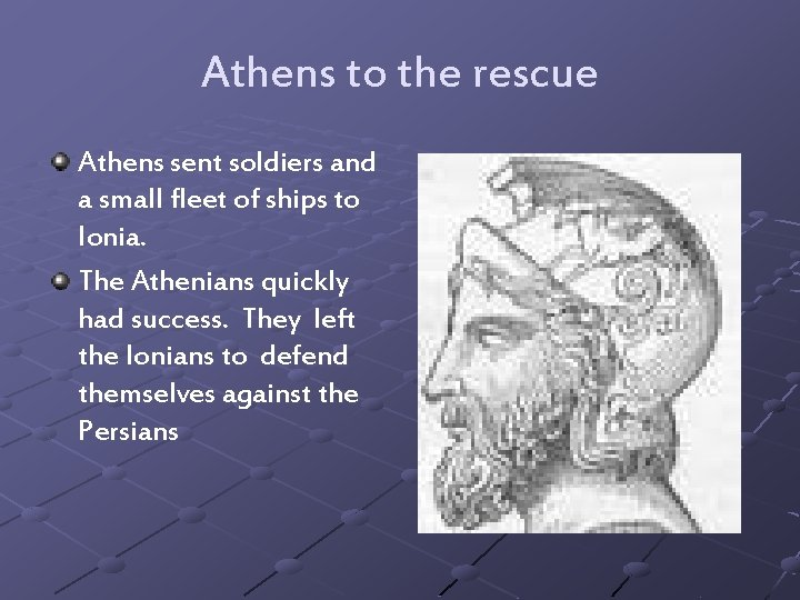 Athens to the rescue Athens sent soldiers and a small fleet of ships to
