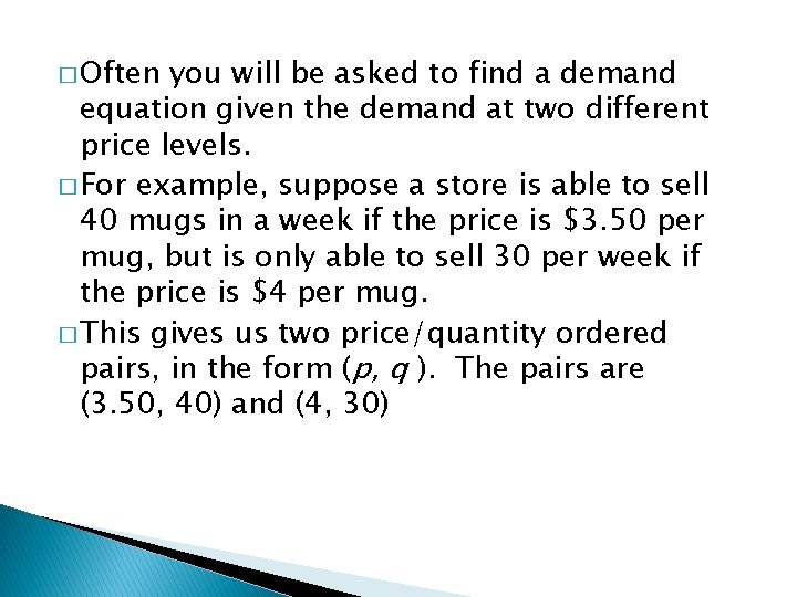 � Often you will be asked to find a demand equation given the demand