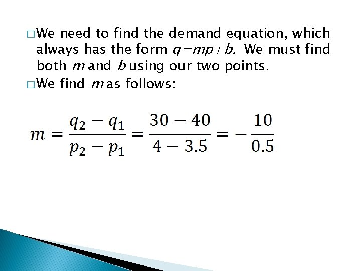 � We need to find the demand equation, which always has the form q=mp+b.