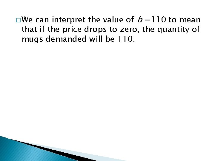 can interpret the value of b =110 to mean that if the price drops