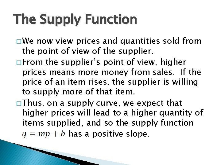 The Supply Function � We now view prices and quantities sold from the point