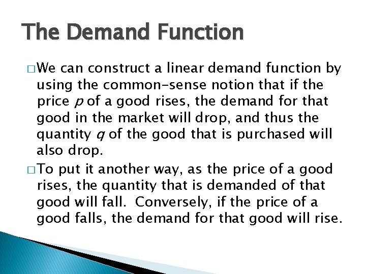 The Demand Function � We can construct a linear demand function by using the