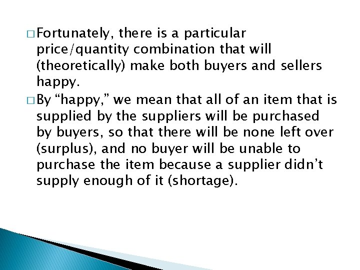 � Fortunately, there is a particular price/quantity combination that will (theoretically) make both buyers