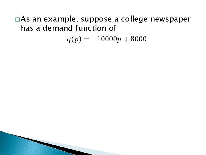� As an example, suppose a college newspaper has a demand function of