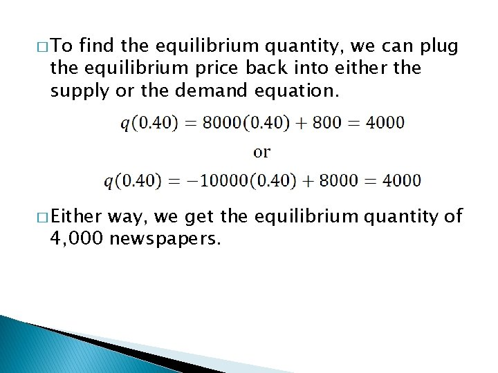 � To find the equilibrium quantity, we can plug the equilibrium price back into
