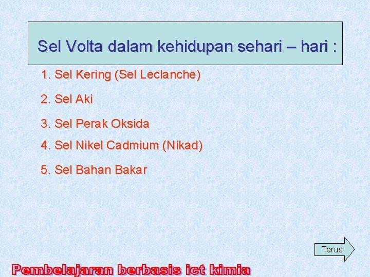 Sel Volta dalam kehidupan sehari – hari : 1. Sel Kering (Sel Leclanche) 2.
