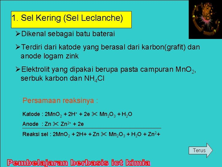 1. Sel Kering (Sel Leclanche) ØDikenal sebagai batu baterai ØTerdiri dari katode yang berasal