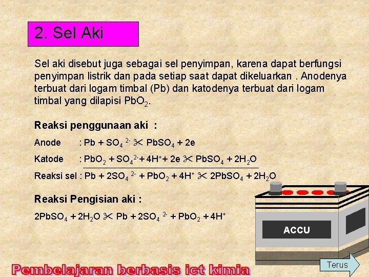 2. Sel Aki Sel aki disebut juga sebagai sel penyimpan, karena dapat berfungsi penyimpan