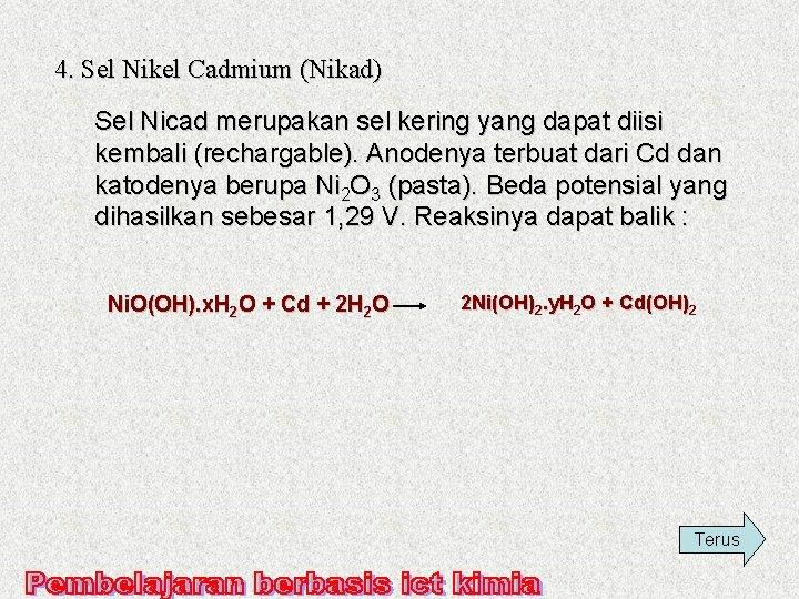 4. Sel Nikel Cadmium (Nikad) Sel Nicad merupakan sel kering yang dapat diisi kembali