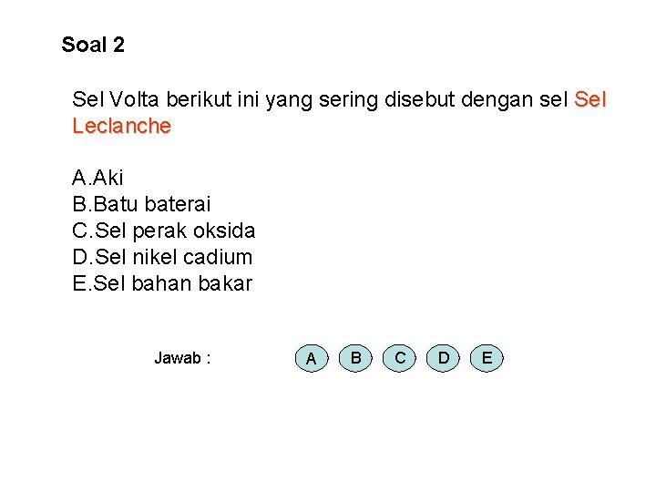 Soal 2 Sel Volta berikut ini yang sering disebut dengan sel Sel Leclanche A.