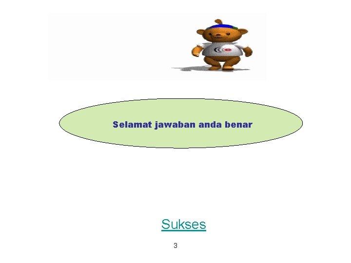 Selamat jawaban anda benar Sukses 3