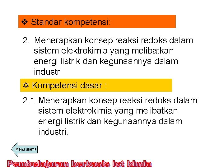 v Standar kompetensi: 2. Menerapkan konsep reaksi redoks dalam sistem elektrokimia yang melibatkan energi