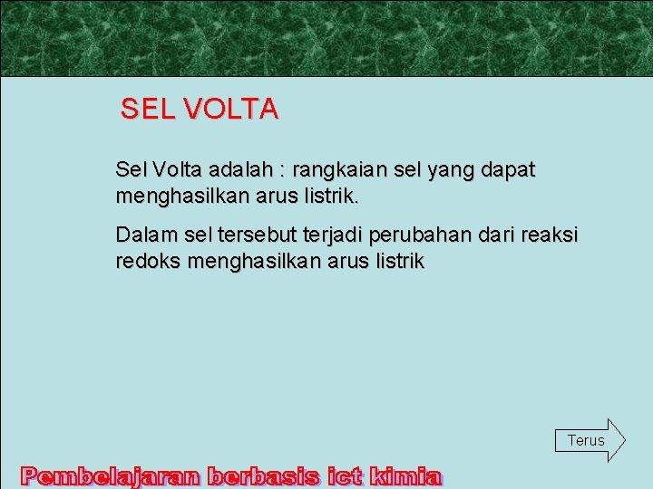 SEL VOLTA Sel Volta adalah : rangkaian sel yang dapat menghasilkan arus listrik. Dalam