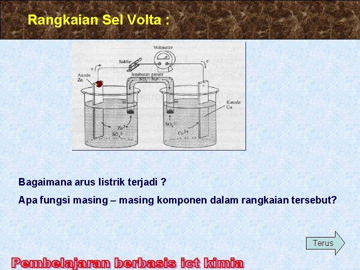 Rangkaian Sel Volta : e Bagaimana arus listrik terjadi ? Apa fungsi masing –