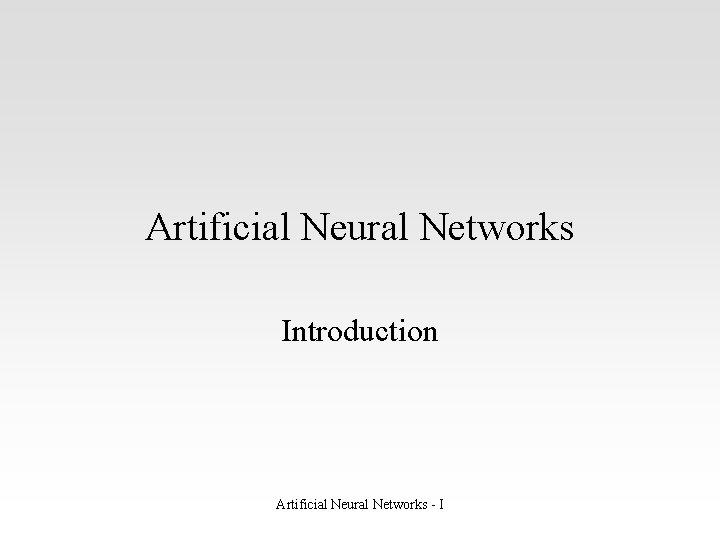 Artificial Neural Networks Introduction Artificial Neural Networks - I