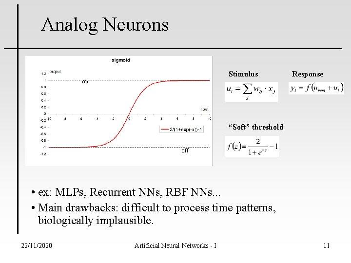 "Analog Neurons Stimulus on Response ""Soft"" threshold off • ex: MLPs, Recurrent NNs, RBF"