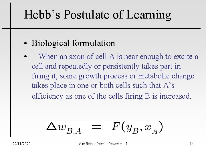 Hebb's Postulate of Learning • Biological formulation • When an axon of cell A