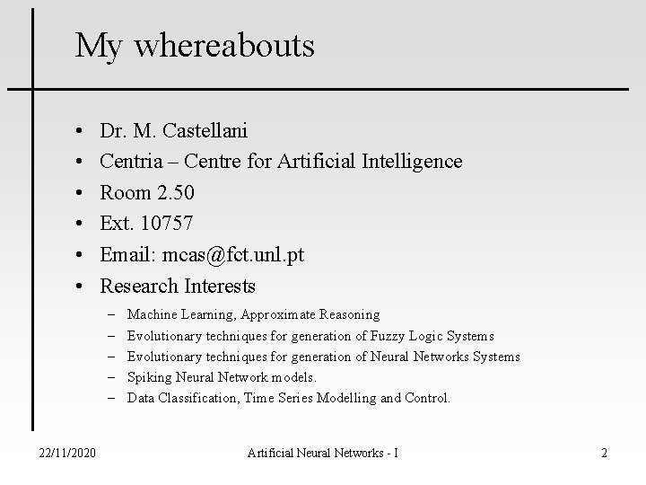 My whereabouts • • • Dr. M. Castellani Centria – Centre for Artificial Intelligence