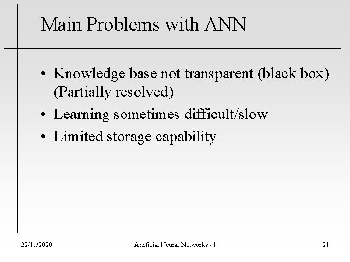 Main Problems with ANN • Knowledge base not transparent (black box) (Partially resolved) •