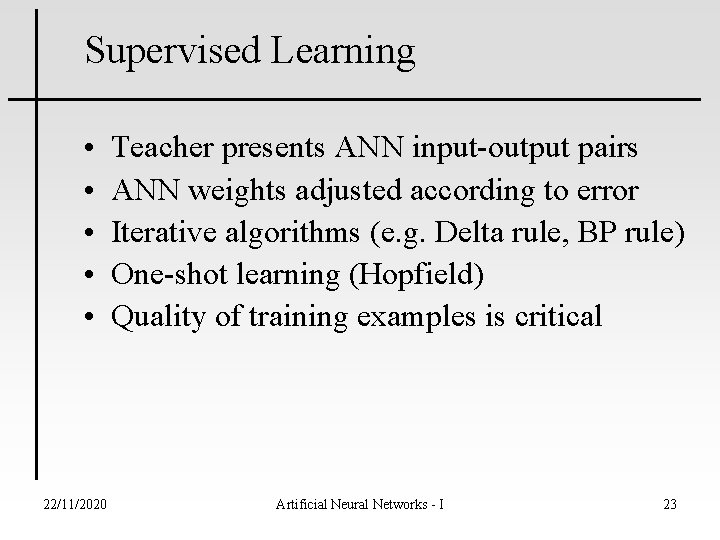 Supervised Learning • • • 22/11/2020 Teacher presents ANN input-output pairs ANN weights adjusted