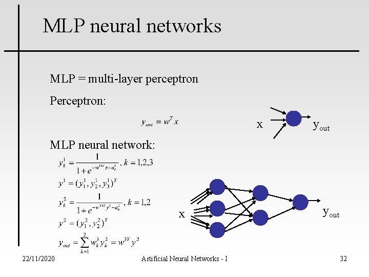 MLP neural networks MLP = multi-layer perceptron Perceptron: x yout MLP neural network: x