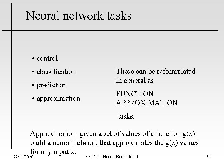 Neural network tasks • control • classification • prediction • approximation These can be