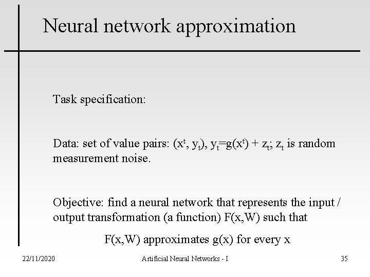 Neural network approximation Task specification: Data: set of value pairs: (xt, yt), yt=g(xt) +