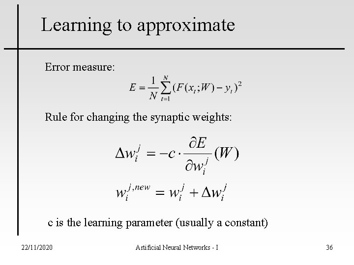 Learning to approximate Error measure: Rule for changing the synaptic weights: c is the