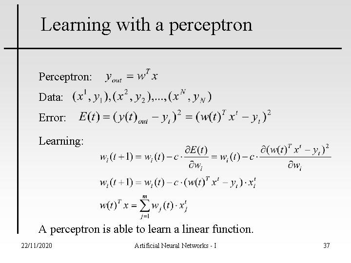 Learning with a perceptron Perceptron: Data: Error: Learning: A perceptron is able to learn