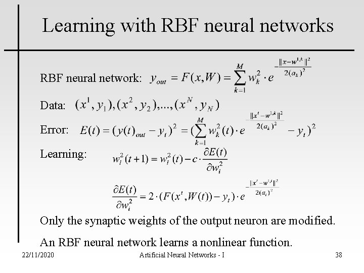 Learning with RBF neural networks RBF neural network: Data: Error: Learning: Only the synaptic