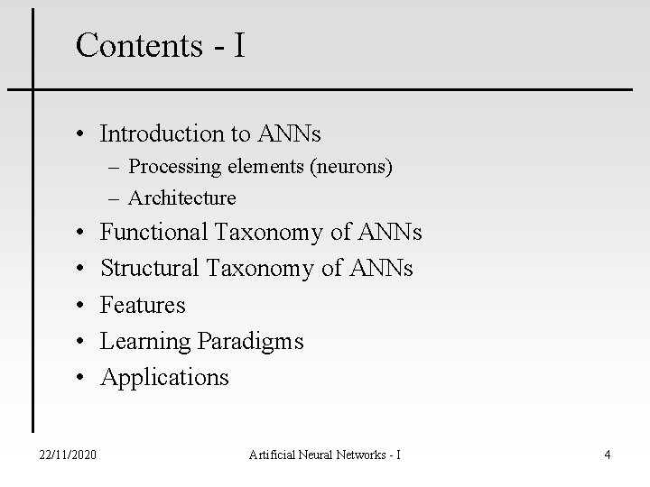 Contents - I • Introduction to ANNs – Processing elements (neurons) – Architecture •