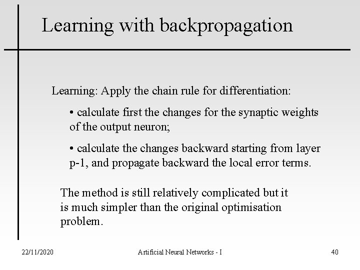 Learning with backpropagation Learning: Apply the chain rule for differentiation: • calculate first the