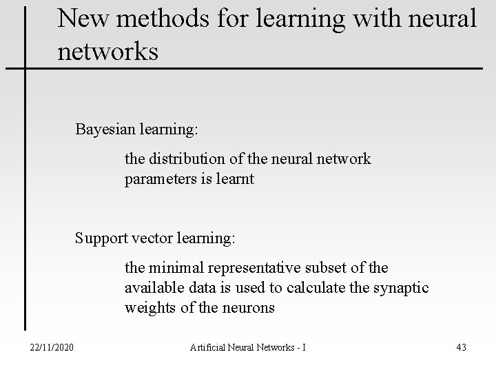 New methods for learning with neural networks Bayesian learning: the distribution of the neural