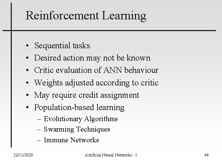 Reinforcement Learning • • • Sequential tasks Desired action may not be known Critic