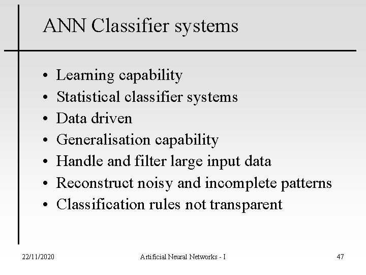 ANN Classifier systems • • 22/11/2020 Learning capability Statistical classifier systems Data driven Generalisation