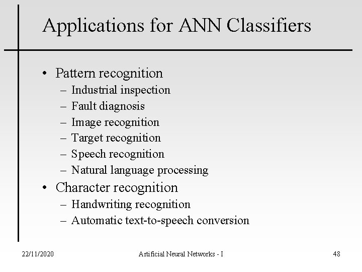Applications for ANN Classifiers • Pattern recognition – – – Industrial inspection Fault diagnosis
