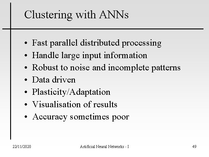 Clustering with ANNs • • 22/11/2020 Fast parallel distributed processing Handle large input information