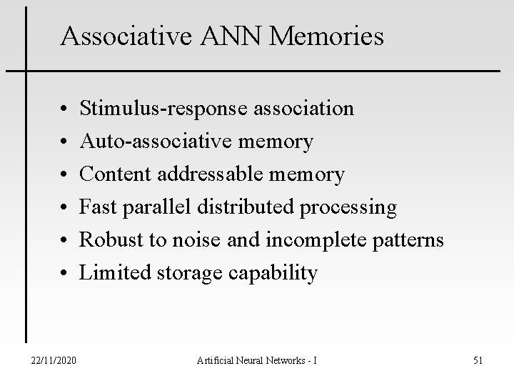 Associative ANN Memories • • • 22/11/2020 Stimulus-response association Auto-associative memory Content addressable memory