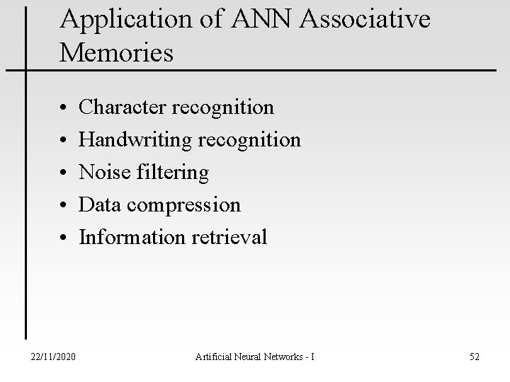 Application of ANN Associative Memories • • • 22/11/2020 Character recognition Handwriting recognition Noise
