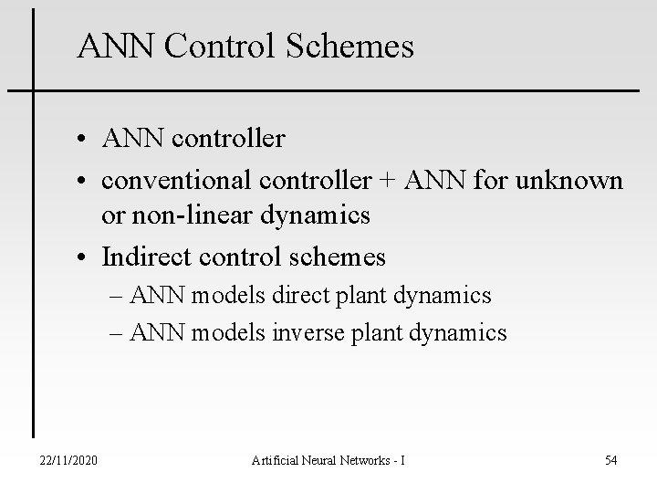 ANN Control Schemes • ANN controller • conventional controller + ANN for unknown or