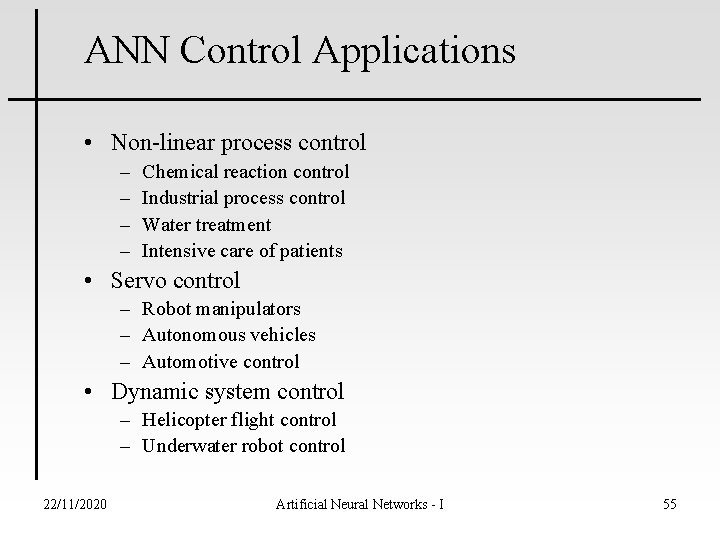 ANN Control Applications • Non-linear process control – – Chemical reaction control Industrial process