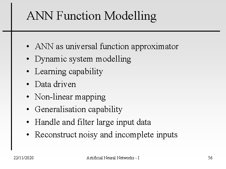ANN Function Modelling • • 22/11/2020 ANN as universal function approximator Dynamic system modelling