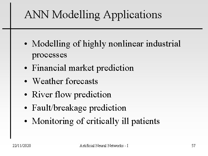 ANN Modelling Applications • Modelling of highly nonlinear industrial processes • Financial market prediction