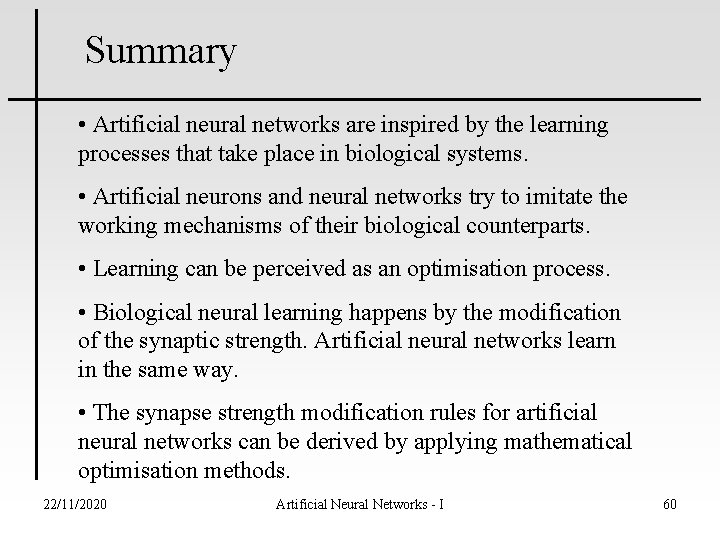 Summary • Artificial neural networks are inspired by the learning processes that take place