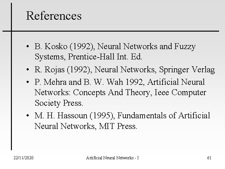 References • B. Kosko (1992), Neural Networks and Fuzzy Systems, Prentice-Hall Int. Ed. •