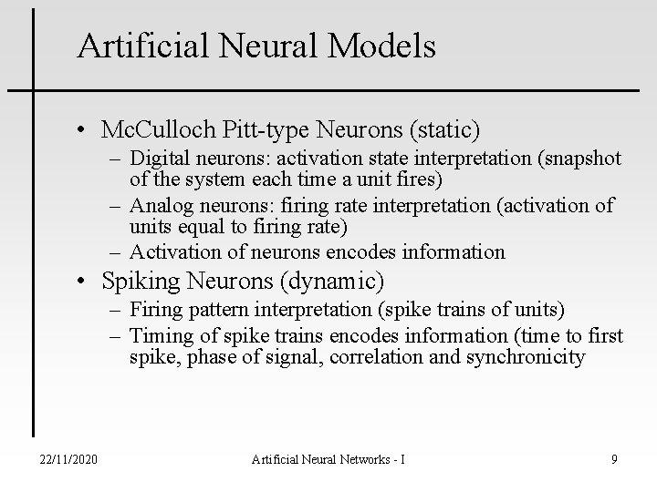 Artificial Neural Models • Mc. Culloch Pitt-type Neurons (static) – Digital neurons: activation state